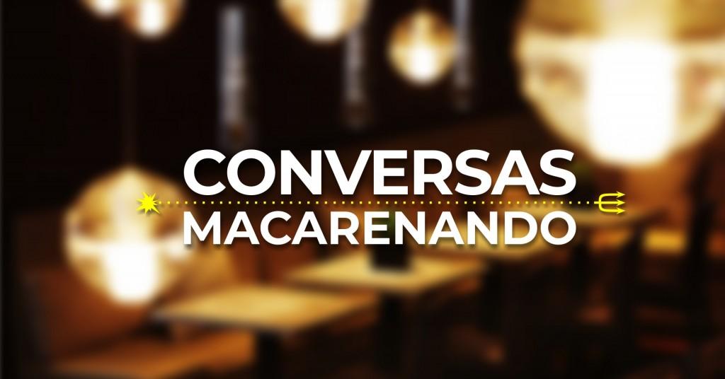 Conversas Macarenando_04